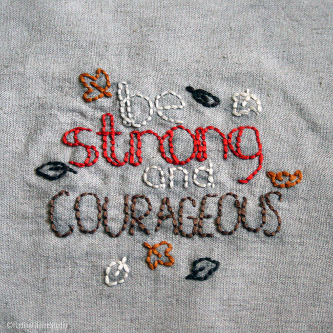 Be Strong and Courageous Embroidery | Pattern by WildOlive | Radiant Home Studio