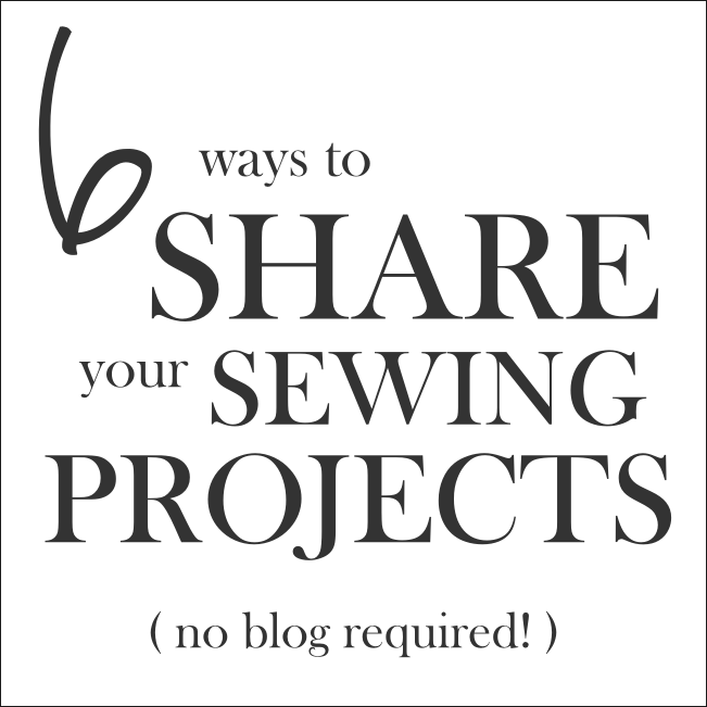 6 Ways to ShareYour Sewing Projects (No Blog Required!) | Radiant Home Studio