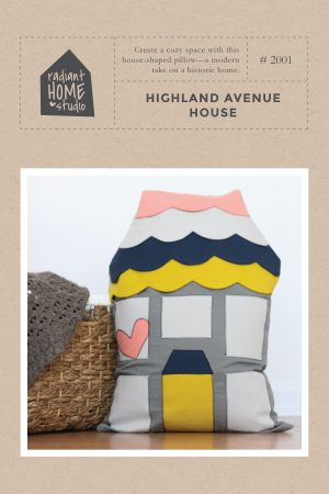 Highland Avenue House sewing pattern | Radiant Home Studio