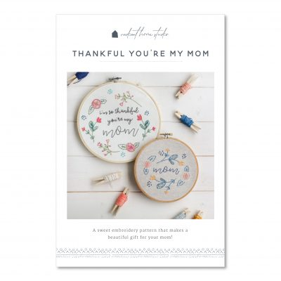 Thankful You're My Mom Embroidery Pattern | Radiant Home Studio