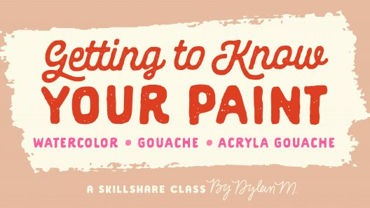 Dylan M | Skillshare | Getting to Know Your Paint